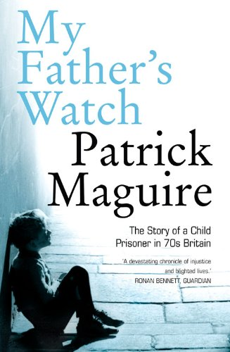 9780007242146: My Father's Watch: The Story of a Child Prisoner in 70s Britain