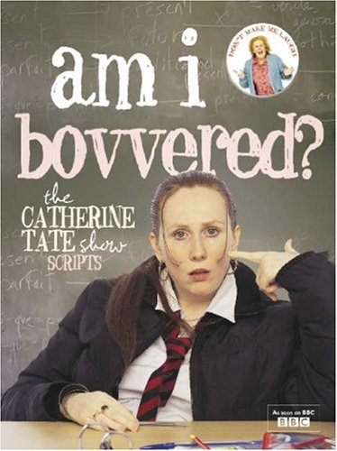 9780007242184: Am I Bovvered? The Catherine Tate Show Scripts: Series 1 & 2