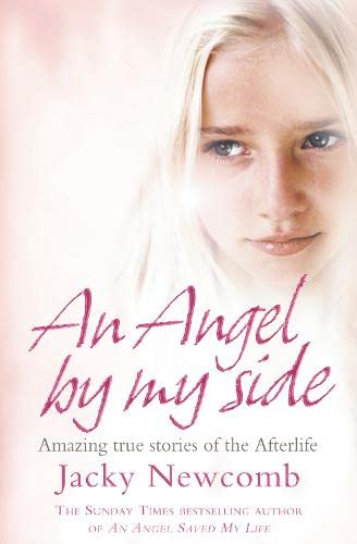 9780007242313: An Angel by My Side: Amazing True Stories of the Afterlife