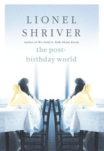 The Post-Birthday World-SIGNED FIRST PRINTING: Shriver, Lionel