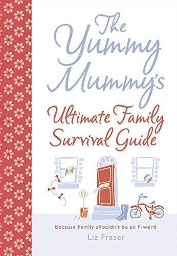 9780007243686: Yummy Mummy's Ultimate Family Survival Guide