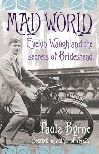 Mad World: Evelyn Waugh and the Secrets of Brideshead: Paula Bryne