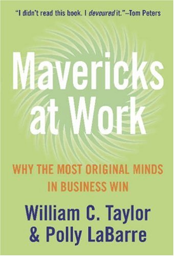 9780007244065: Mavericks at Work: Why the Most Original Minds in Business Win [Paperback]