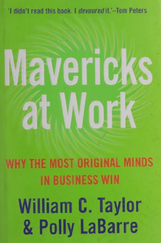 9780007244089: Mavericks at Work: Why the Most Original Minds in Business Win by William C. Taylor (2006-09-01)