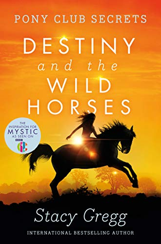 9780007245185: Destiny and the Wild Horses (Pony Club Secrets, Book 3)