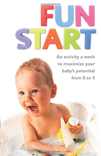 9780007245659: Fun Start: An idea a week to maximize your baby's potential from birth to age 5
