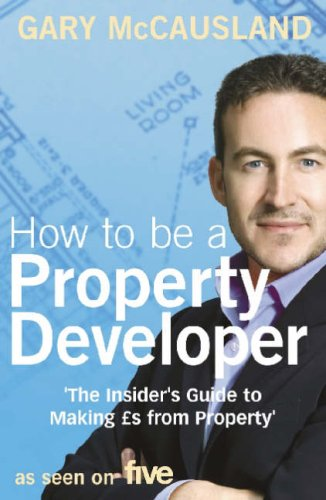 9780007245666: How to be a Property Developer: The Insider's Guide to Making GBPs from Property