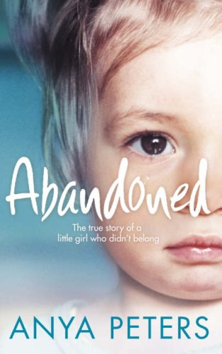 9780007245727: Abandoned: The True Story of a Little Girl Who Didn't Belong