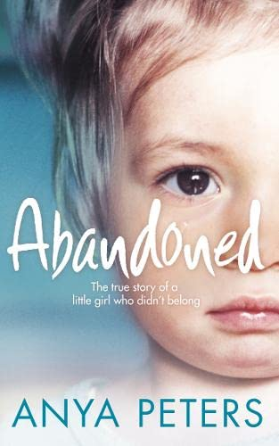 9780007245734: Abandoned: The true story of a little girl who didn't belong