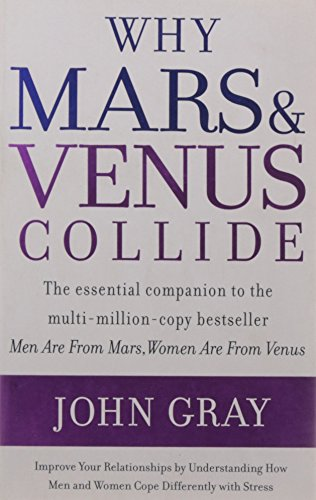 9780007247455: Why Mars and Venus Collide: Improve Your Relationships by Understanding How Men and Women Cope Differently with Stress