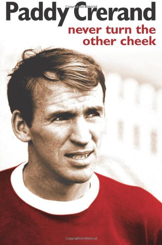 Paddy Crerand: Never Turn the Other Cheek: Crerand, Paddy