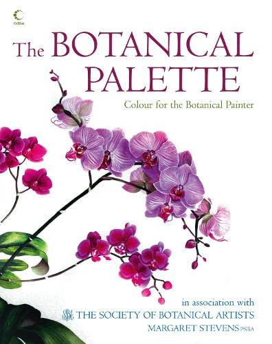 The Botanical Palette: Colour for the Botanical Painter: Society of Botanical Artists
