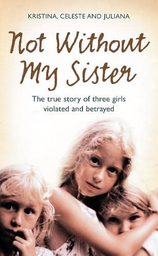 9780007248063: Not Without My Sister: The True Story of Three Girls Violated and Betrayed