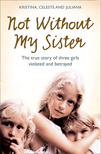 9780007248070: Not Without My Sister: The True Story of Three Girls Violated and Betrayed by Those They Trusted