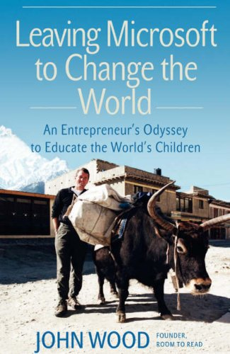 9780007248520: Leaving Microsoft to Change the World: An Entrepreneurs Odyssey to Educate the Worlds Children