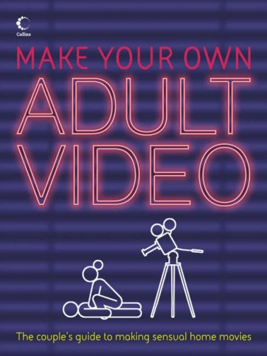 9780007248537: Make Your Own Adult Video: The Couple's Guide to Making Sensual Home Movies