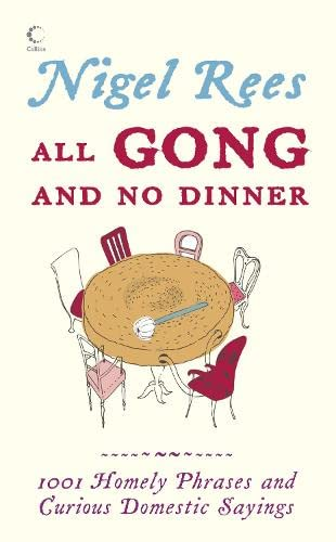 9780007249350: All Gong and No Dinner: 1001 Homely Phrases and Curious Domestic Sayings