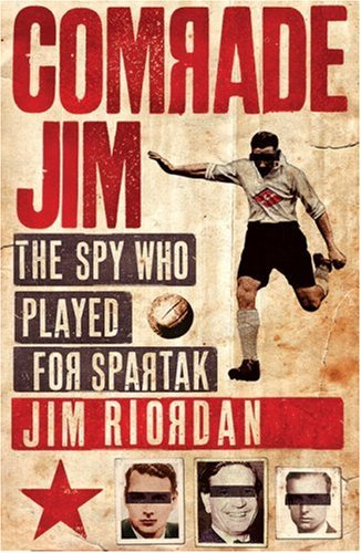 9780007251148: COMRADE JIM: The Spy Who Played for Spartak