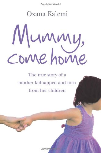 9780007251957: Mummy, Come Home: The True Story of a Mother Kidnapped and Torn from Her Children