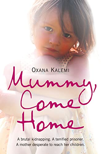 9780007251964: Mummy, Come Home: A brutal kidnapping. A terrified prisoner. A mother desperate to reach her children.: The True Story of a Mother Kidnapped and Torn from Her Children