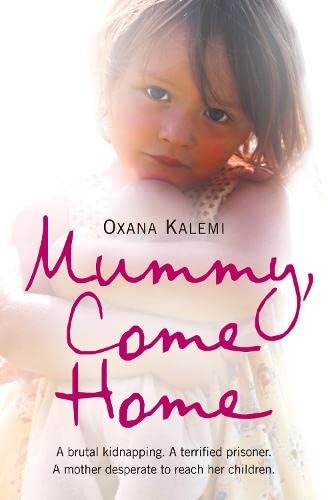 9780007251964: Mummy, Come Home: A Brutal Kidnapping, a Terrified Prisoner, a Mother Desperate to Reach Her Children