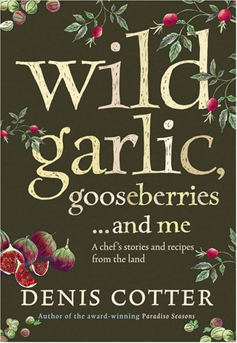 9780007251971: Wild Garlic, Gooseberries and Me: A chef's stories and recipes from the land