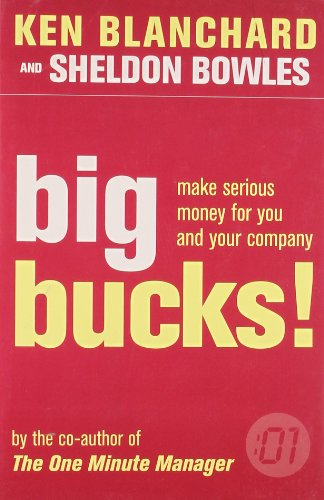 9780007251995: Big Bucks!: How to Make Serious Money for Both You and Your Company (The One Minute Manager)