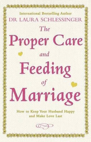 9780007252657: The Proper Care and Feeding of Marriage: How to keep your husband happy and make love last