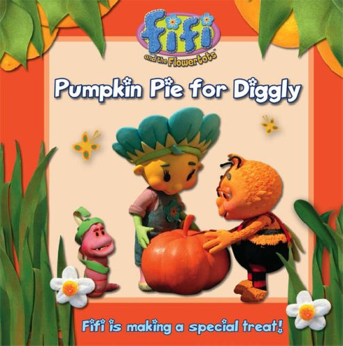 9780007254170: Fifi and the Flowertots - Pumpkin Pie for Diggly: Read-to-Me Storybook