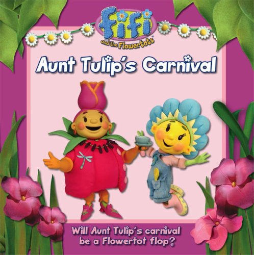 9780007254187: Fifi and the Flowertots – Aunt Tulip's Carnival: Read-to-Me Storybook