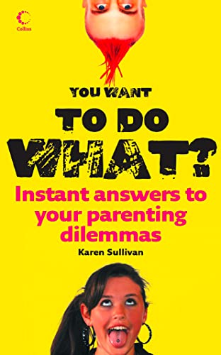 9780007254378: You Want to Do What?: Instant answers to your parenting dilemmas