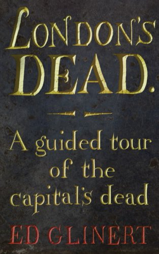 9780007254972: London's Dead: A Guided Tour of the capital's dead