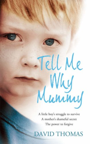 9780007255436: Tell Me Why, Mummy: A Little Boy's Struggle to Survive. a Mother's Shameful Secret. the Power to Forgive.