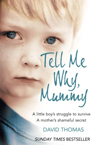 9780007256372: Tell Me Why, Mummy: A Little Boy's Struggle to Survive. A Mother's Shameful Secret. The Power to Forgive.
