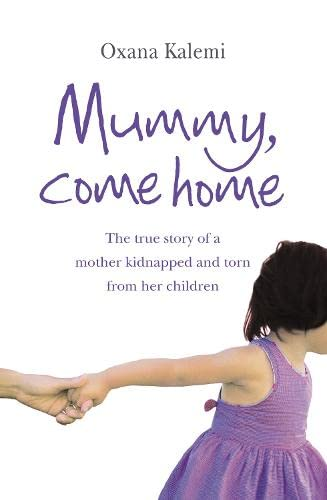 9780007256518: Mummy, Come Home: The True Story of a Mother Kidnapped and Torn from Her Childre