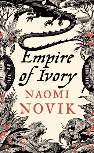 Empire of Ivory: Novik, Naomi - SIGNED PERFECT NEW FIRST PRINTING