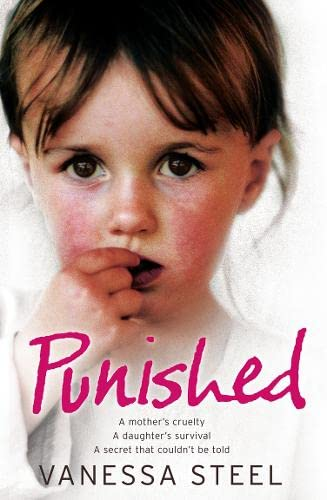 9780007256808: Punished: A Mother's Cruelty. A Daughter's Survival. A Secret That Couldn't be Told.