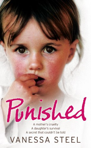 9780007256815: Punished: A mother's cruelty. A daughter's survival. A secret that couldn't be told.