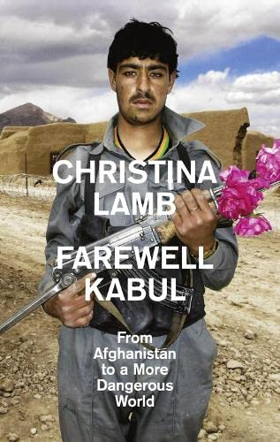 9780007256921: Farewell Kabul: From Afghanistan To A More Dangerous World: The War on Terror in Afghanistan