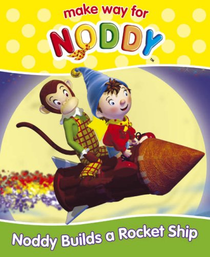 9780007257096: Make Way for Noddy (15) – Noddy Builds A Rocket Ship