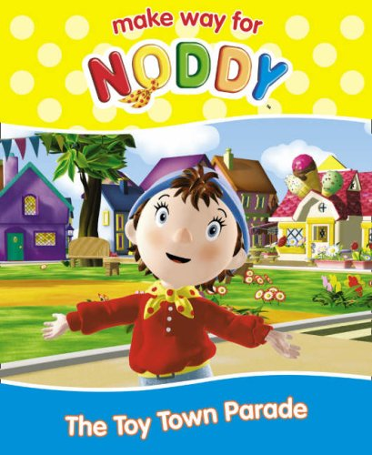 9780007257164: Make Way for Noddy (20) - The Toy Town Parade