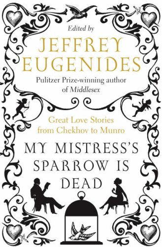 9780007257485: My Mistress?s Sparrow is Dead: Great Love Stories from Chekhov to Munro