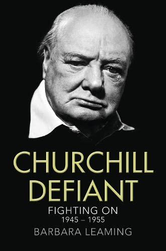 9780007257904: Churchill Defiant: Fighting on 1945 - 1955