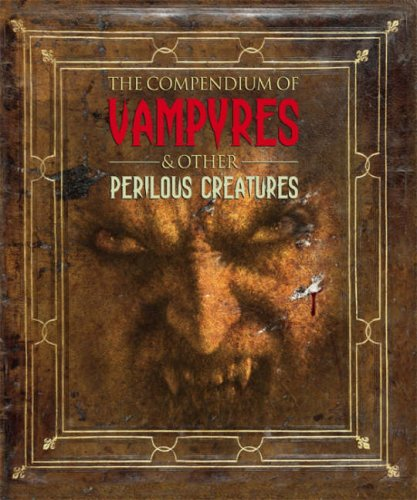 9780007258581: The Compendium of Vampyres and Other Perilous Creatures (Cornelius Van Helsing)