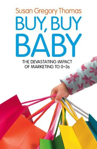 9780007259052: Buy, Buy Baby: How Big Business Captures the Ultimate Consumer - Your Baby or Toddler