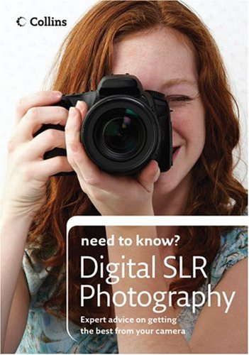 9780007259397: Collins Need to Know? Digital SLR Photography: Expert Advice on Getting the Best from Your Camera