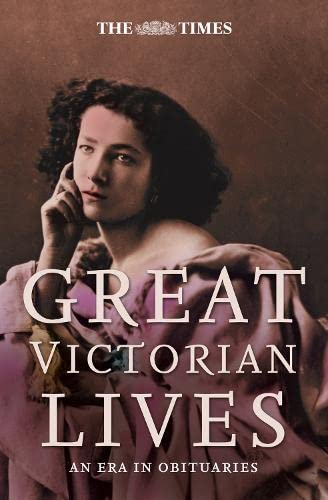 9780007259731: The Times Great Victorian Lives: An Era in Obituaries (Times (Times Books))