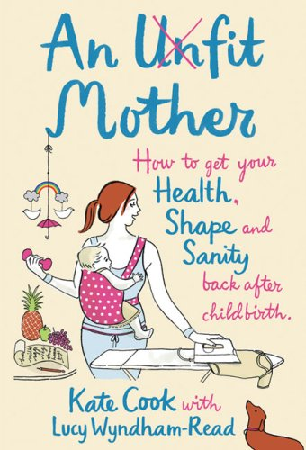 9780007259748: An Unfit Mother: How to Get Your Health, Shape and Sanity Back After Childbirth