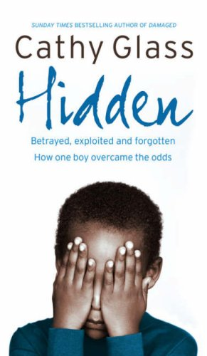 9780007260966: Hidden: Betrayed, Exploited and Forgotten. How One Boy Overcame the Odds