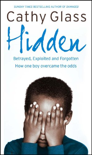 9780007260973: Hidden: Betrayed, Exploited and Forgotten. How One Boy Overcame the Odds